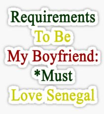 Requirements To Be My Boyfriend: *Must Love Senegal  Sticker