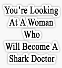 You're Looking At A Woman Who Will Become A Shark Doctor  Sticker