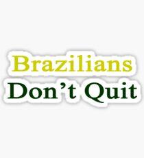 Brazilians Don't Quit  Sticker