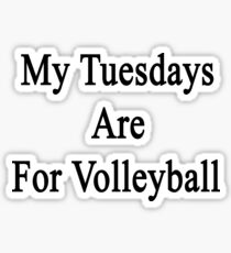 My Tuesdays Are For Volleyball  Sticker