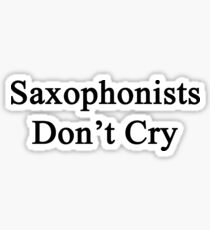 Saxophonists Don't Cry  Sticker