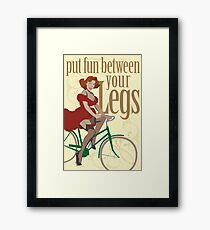 Put Fun Between Your Legs Framed Print