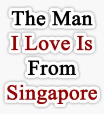 The Man I Love Is From Singapore  Sticker