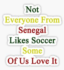 Not Everyone From Senegal Likes Soccer Some Of Us Love It  Sticker