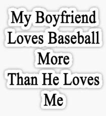 My Boyfriend Loves Baseball More Than He Loves Me  Sticker