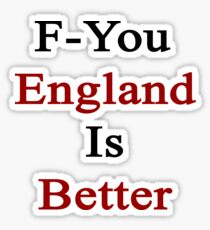 F-You England Is Better  Sticker