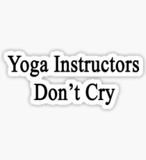 Yoga Instructors Don't Cry  Sticker