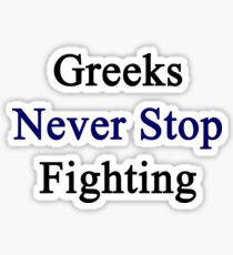 Greeks Never Stop Fighting  Sticker