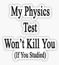 My Physics Test Won't Kill You If You Studied  Sticker