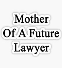 Mother Of A Future Lawyer  Sticker