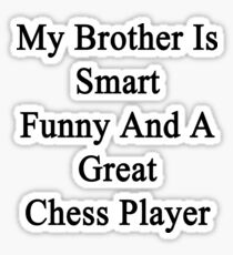My Brother Is Smart Funny And A Great Chess Player  Sticker
