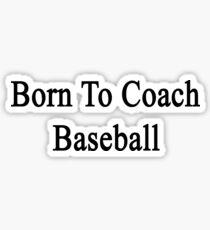 Born To Coach Baseball  Sticker