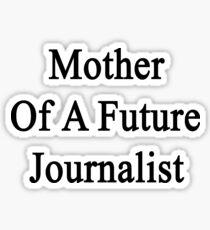 Mother Of A Future Journalist  Sticker