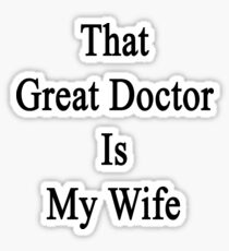 That Great Doctor Is My Wife  Sticker