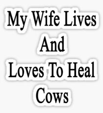 My Wife Lives And Loves To Heal Cows  Sticker