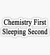 Chemistry First Sleeping Second  Sticker