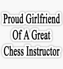 Proud Girlfriend Of A Great Chess Instructor  Sticker