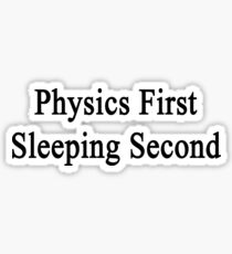 Physics First Sleeping Second  Sticker