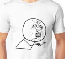 y u no meme Unisex T-Shirt