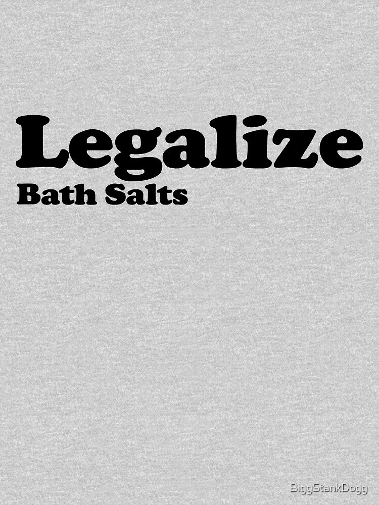 Legalize Bath Salts (Black Text) by BiggStankDogg