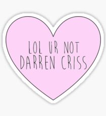 Lol ur not Darren Criss Sticker