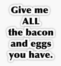"""""""Give me all the bacon and eggs you have"""" - Ron Swanson Sticker"""