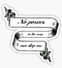 No Power In The 'Verse Can Stop Me Sticker
