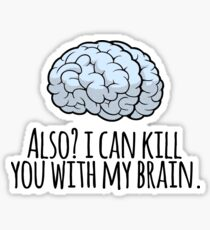 Also? I can kill you with my brain. Sticker