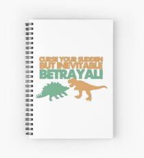 Curse your sudden but inevitable betrayal! Spiral Notebook