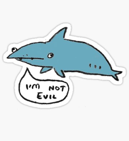 Sharks Aren't Evil Sticker