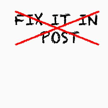 Fix it in post - NO by WarnerStudio