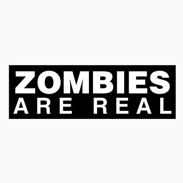 Zombies are Real by McDubbs