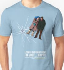 I could die right now, I'm just … happy. T-Shirt