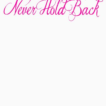 Never Hold Back by NeverHoldBack