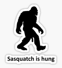Sasquatch is hung Sticker