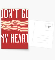 Don't Go Bacon My Heart T Shirt Postcards