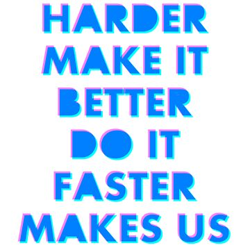 Harder Better Faster Stronger by anomaly66