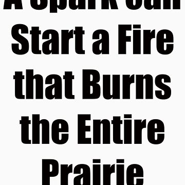 A spark can start a fire that burns the entire prairie by GolemAura