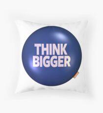 THINK BIGGER Throw Pillow
