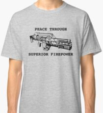 Peace Through Superior Firepower Classic T-Shirt