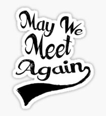May We Meet Again - Vintage Version Sticker