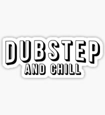 Dubstep and Chill Sticker