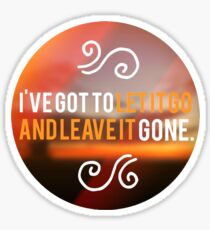 i've got to let it go and leave it gone Sticker