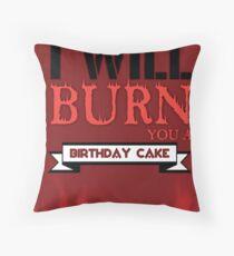 I'll Burn You A Birthday Cake. Throw Pillow