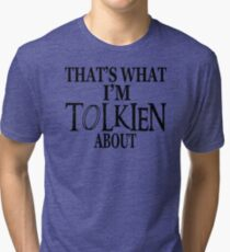 That's What I'm Tolkien About Tri-blend T-Shirt