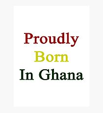Proudly Born In Ghana Photographic Print