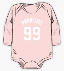 99 PROBLEMS One Piece - Long Sleeve