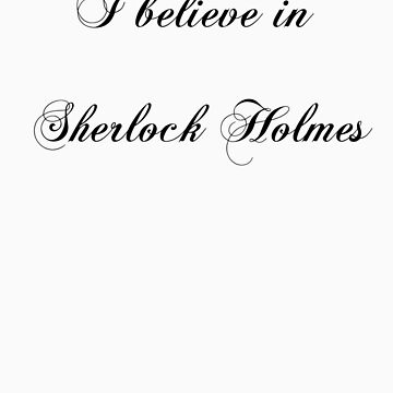 I believe in Sherlock Holmes. by harrington