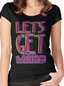Let's Get Weird Women's Fitted Scoop T-Shirt
