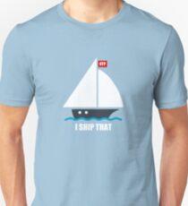 I Ship That Unisex T-Shirt